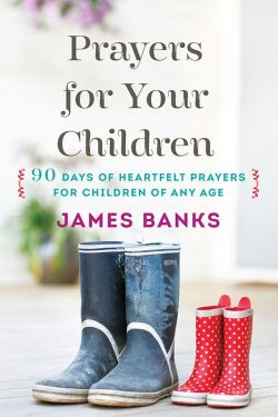 Prayers For Your Children -90 Day for Heartfelt Prayers for Children of Any Age