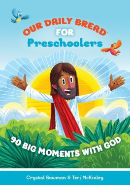 Our Daily Bread for Preschoolers - 90 Big Moments with God by Crystal Bowman