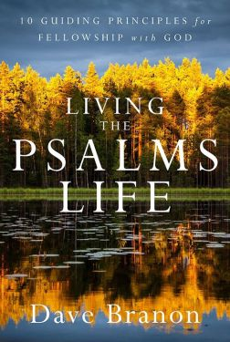 Living the Psalms - Life 10 Guiding Principles for Fellowship with God