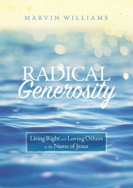 Radical Generosity-Living Right and Loving Others in the Name of Jesus