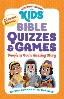Our Daily Bread for Kids: Bible Quizzes & Games People in God's Amazing Story by Crystal Bowman